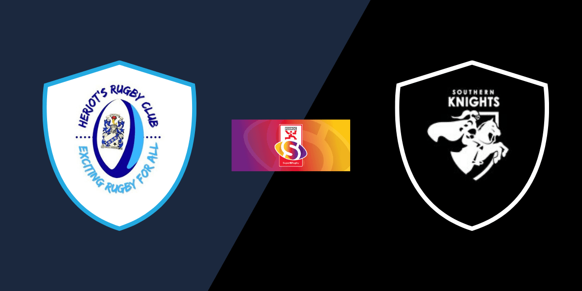 Heriot's Super6 vs. Southern Knights